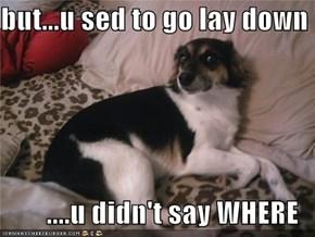 but...u sed to go lay down  ....u didn't say WHERE