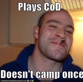 Plays CoD  Doesn't camp once