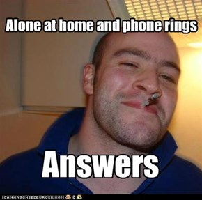 Good Guy Greg picks up the phone