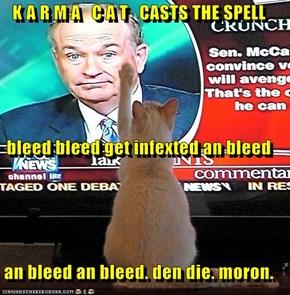 K A R M A   C A T   CASTS THE SPELL bleed bleed get infexted an bleed an bleed an bleed. den die. moron.