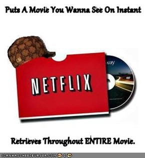 Puts A Movie You Wanna See On Instant  Retrieves Throughout ENTIRE Movie.