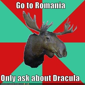 Go to Romania  Only ask about Dracula