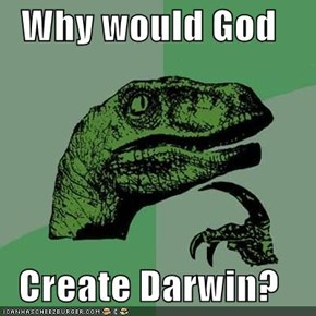 Why would God  Create Darwin?