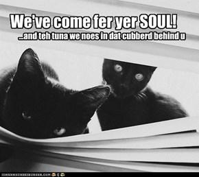 We've come fer yer SOUL!