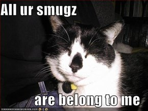 All ur smugz  are belong to me