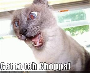 Get to teh Choppa!