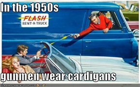 In the 1950s  gunmen wear cardigans
