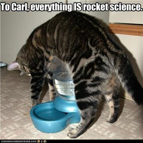 To Carl, everything IS rocket science.