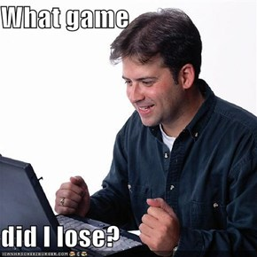 What game  did I lose?