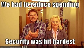 We had to reduce spending  Security was hit hardest