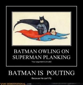 BATMAN IS  POUTING
