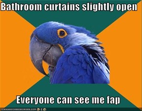 Bathroom curtains slightly open  Everyone can see me fap