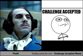 Pirelli Totally Looks Like Challenge Accepted Meme