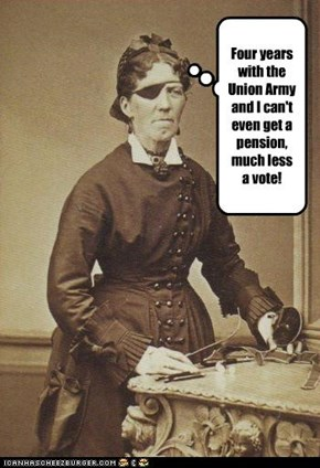 Four years with the Union Army and I can't even get a pension, much less a vote!