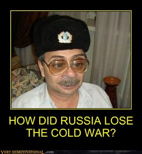 HOW DID RUSSIA LOSE THE COLD WAR?