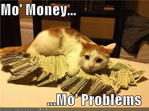 Mo' Money...  ...Mo' Problems