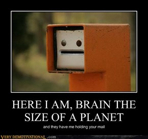 HERE I AM, BRAIN THE SIZE OF A PLANET