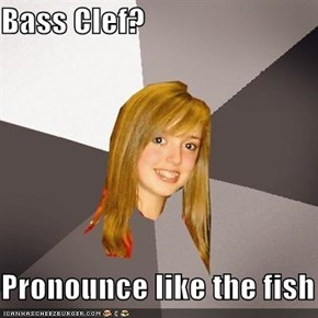 Bass Clef?  Pronounce like the fish
