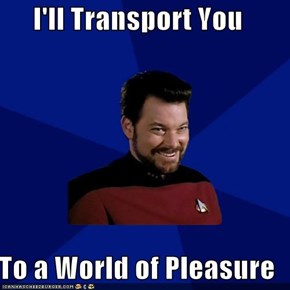I'll Transport You  To a World of Pleasure
