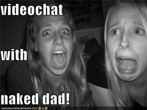 videochat  with naked dad!