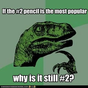 Philosoraptor: The #2 pencil