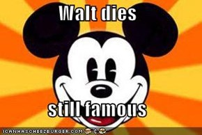 Walt dies  still famous