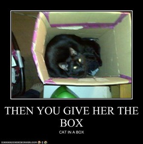 THEN YOU GIVE HER THE BOX