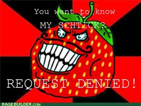 Strawberry Guy's Schtick - REQUEST DENIED!