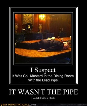 IT WASN'T THE PIPE