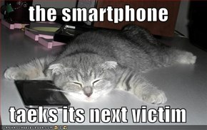 the smartphone  taeks its next victim