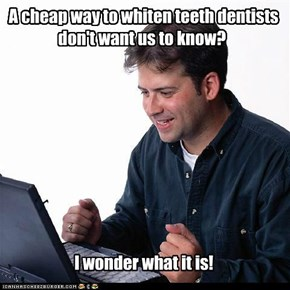 Net Noob: Better Click It Before Dentists Catch On