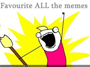 Favourite ALL the memes