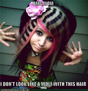 OMG MOM  I DON'T LOOK LIKE A WOLF WITH THIS HAIR