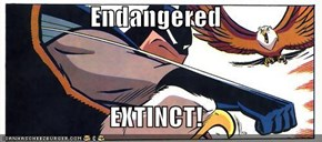 Endangered  EXTINCT!