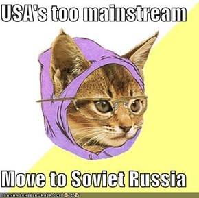 USA's too mainstream  Move to Soviet Russia
