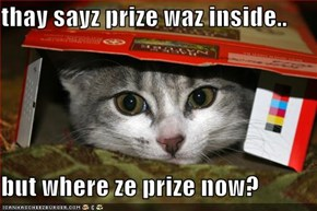 thay sayz prize waz inside..  but where ze prize now?