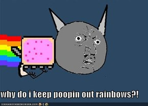 why do i keep poopin out rainbows?!