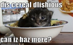 dis cereal dlishious  can iz haz more?