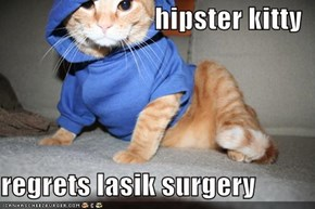 hipster kitty  regrets lasik surgery