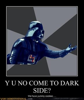 Y U NO COME TO DARK SIDE?