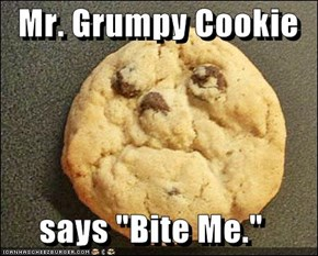 "Mr. Grumpy Cookie  says ""Bite Me."""