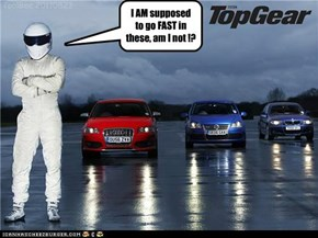 Bring Stig something faster PLZ...