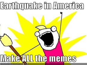 Earthquake in America  Make ALL the memes