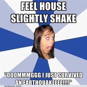 Annoying Facebook Girl: East Coast Quake Edition