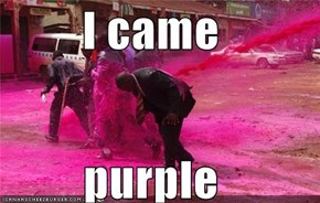 I came  purple