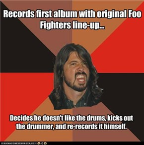 Scumbag Dave Grohl: Y U No Like Original Drums?