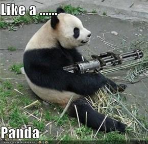 Like a ......  Panda