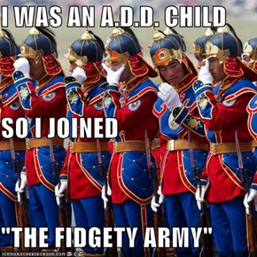 "I WAS AN A.D.D. CHILD SO I JOINED ""THE FIDGETY ARMY"""