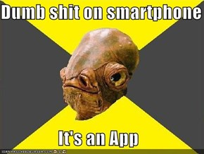 Dumb shit on smartphone  It's an App