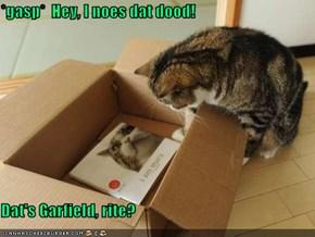 *gasp*  Hey, I noes dat dood!  Dat's Garfield, rite?